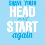 Shave Your Head and Start Again {Wanna Be Wednesday} [Free Printable]