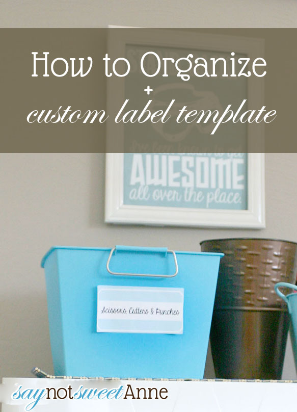 How to Organize your space in 5 steps. Plus a FREE LABEL TEMPLATE! From saynotsweetanne.com!