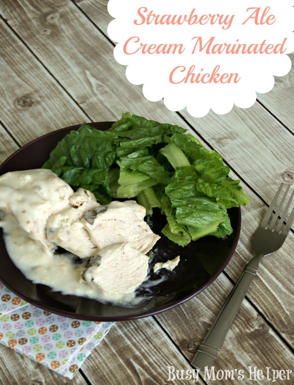 Strawberry Ale Cream Marinated Chicken / by Busy Mom's Helper via SayNotSweetAnne.com / #chicken #recipe #strawberryale