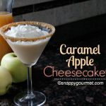 Caramel Apple Cheesecaketini by Snappy Gourmet
