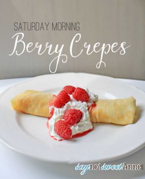 Easy Weekend Crepe Recipe at saynotsweetanne.com! This recipe is so simple, and so special that it makes any weekend a great getaway! Fresh berries and french cream make this breakfast taste like a decadent dessert!