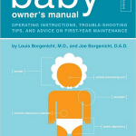 BABY OWNER'S MANUALTroubleshooting for baby! Its funny, and it is full of useful info I didn't know.