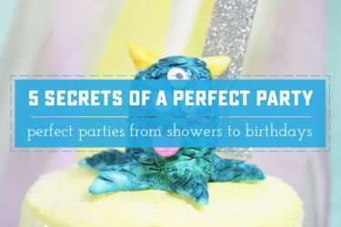 5 Secrets of a Perfect Party. Planning a get together? Start here. | saynotsweetanne.com
