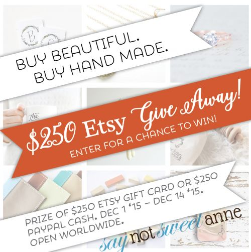 $250 Etsy Giveaway now through Dec 14 '15 at Saynotsweetanne.com!!