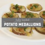 Fully-Loaded Potato Medallions