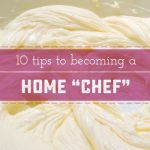 "10 tips to becoming a Home ""Chef"""