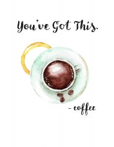 "Free Printable Coffee Posters! ""You've Got This - Coffee"" 