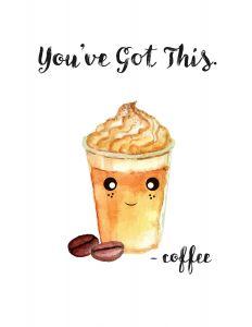 "Free Printable Coffee Posters! ""You've Got This - Coffee""   Saynotsweetanne.com"