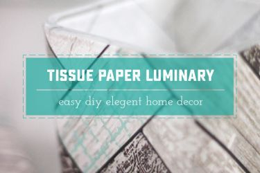 Tissue Paper Luminary - an easy way to brighten up your space, using only 4 household items!   saynotsweetanne.com