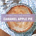 Cheater's Mind Blowing Caramel Apple Pie